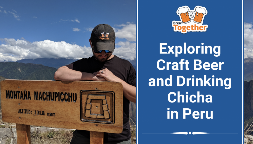 Exploring Craft Beer and Drinking Chicha in Peru