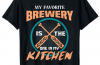 My Favorite Brewery is the one in my Kitchen T-Shirt
