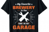 My Favorite Brewery Is The One In My Garage T-Shirt