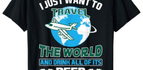I Just Want To Travel The World And Drink All Of Its Beer T-Shirt