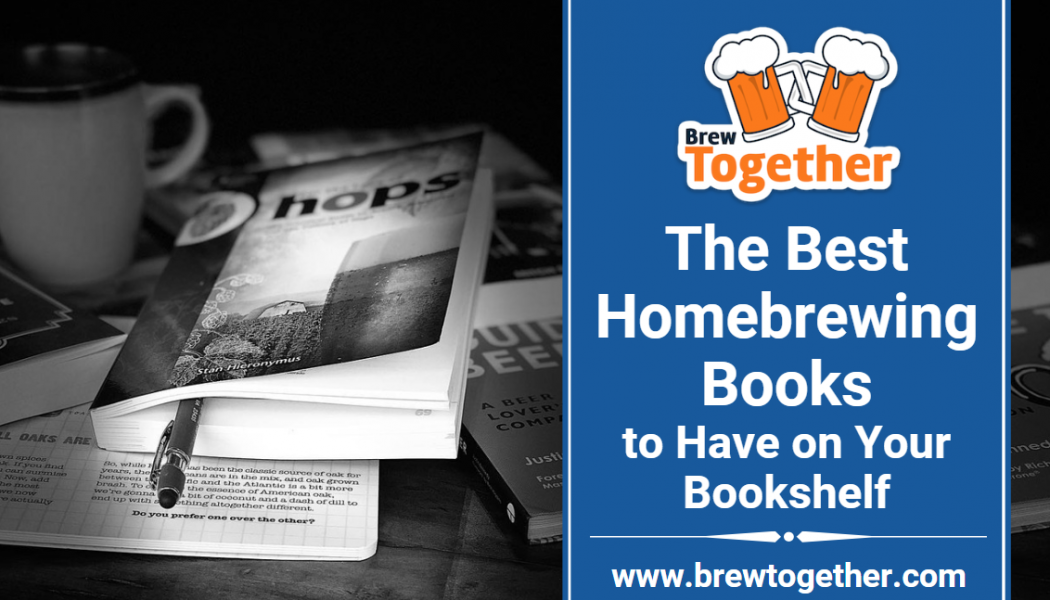 The Best Homebrewing Books to Have on Your Bookshelf
