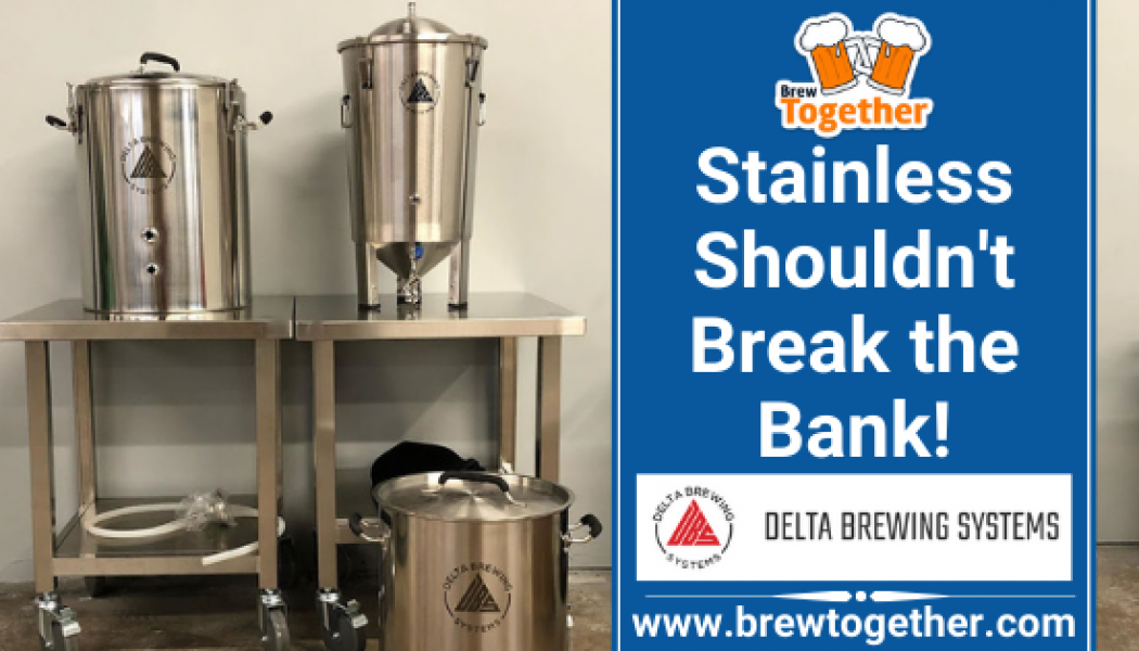 Stainless Shouldn't Break The Bank! Awesome Gear At Better Prices With Delta Brewing Systems