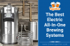 The Best Electric All-In-One Brewing Systems